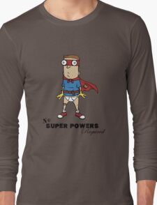 No Super Powers Required Long Sleeve T-Shirt