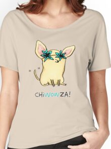 Chiwowza! Women's Relaxed Fit T-Shirt