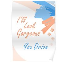 I'll Look Gorgeous. You Drive Poster