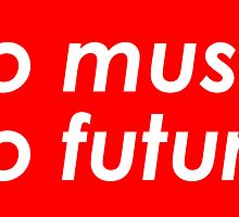 NO MUSIC, NO FUTURE Funny Quote. Awesome red version- by mustbtheweather
