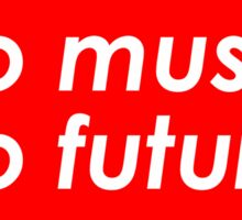 NO MUSIC, NO FUTURE Funny Quote. Awesome red version- Sticker