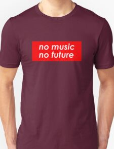 NO MUSIC, NO FUTURE Funny Quote. Awesome red version- T-Shirt