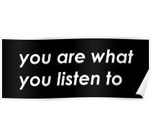 You are what you listen to  - MUSIC - BLACK version Poster