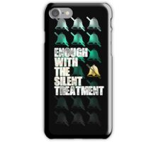Enough with the silent treatment iPhone Case/Skin