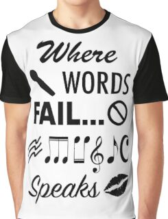 Where Words Fail Music Speaks Graphic T-Shirt