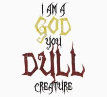 I am a GOD you DULL creature. (Black Text) T-Shirt