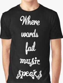 Where Words Fail Music Speaks Graphic T-Shirt