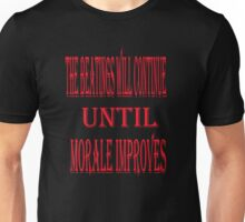 The beatings will continue.... Unisex T-Shirt