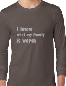 i know what my family is worth Long Sleeve T-Shirt