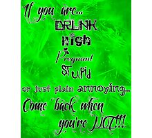 If you are.... Then come back when you're not!!! Photographic Print