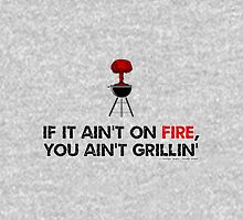 If It Ain't On Fire You Ain't Grilling Unisex T-Shirt