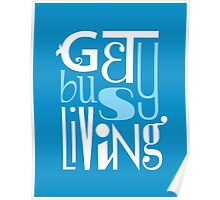 Get Busy Living •Blue Poster