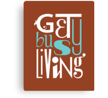 Get Busy Living • Sienna Canvas Print