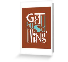 Get Busy Living • Sienna Greeting Card