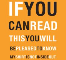 If you can read this, you will be pleased to know my shirt is not inside out. by shellybell