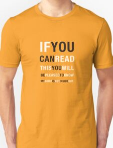 If you can read this, you will be pleased to know my shirt is not inside out. T-Shirt