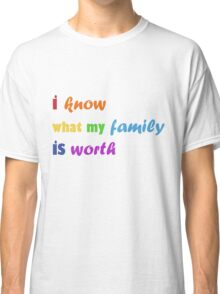 i know what my family is worth - rainbow Classic T-Shirt
