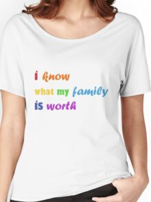 i know what my family is worth - rainbow Women's Relaxed Fit T-Shirt