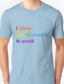 i know what my family is worth - rainbow T-Shirt