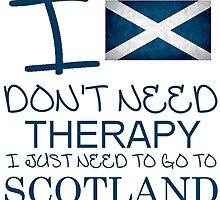 I Don't Need Therapy, I Just Need To Go To Scotland T Shirt by zandosfactry