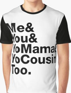 Me&You&YouMama&YoCousinToo - Clear Background  Graphic T-Shirt