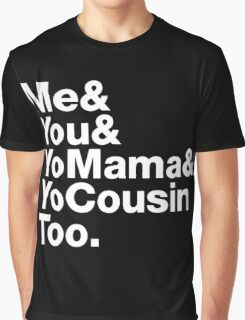 Me&You&YouMama&YoCousinToo Graphic T-Shirt