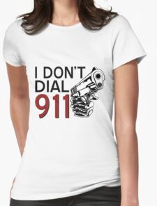 I DON'T DIAL 911 Womens Fitted T-Shirt
