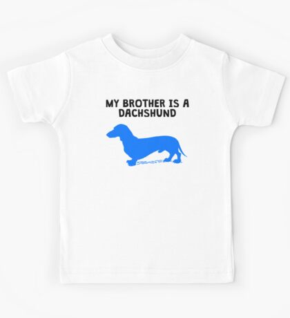 My Brother Is A Dachshund Kids Tee