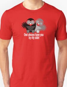 OWL ALWAYS HAVE YOU BY MY SIDE! T-Shirt
