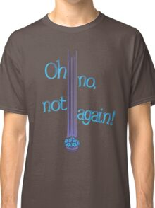 Oh No, Not Again! Classic T-Shirt