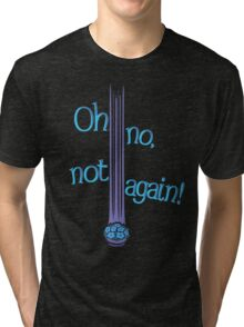 Oh No, Not Again! Tri-blend T-Shirt