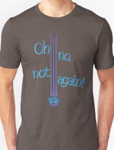 Oh No, Not Again! T-Shirt