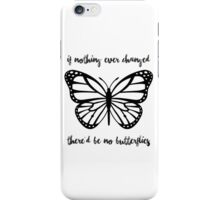"""If Nothing Ever Changed There'd be No Butterflies"" merch! iPhone Case/Skin"