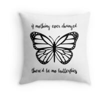 """If Nothing Ever Changed There'd be No Butterflies"" merch! Throw Pillow"