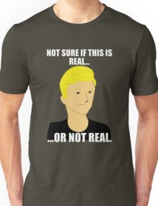 Not Sure If This Is Real Or Not Real Unisex T-Shirt