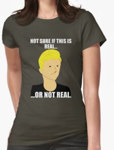 Not Sure If This Is Real Or Not Real T-Shirt