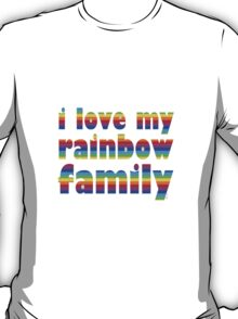 i love my rainbow family T-Shirt
