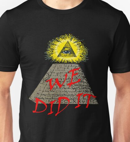 we did it (illuminati) Unisex T-Shirt