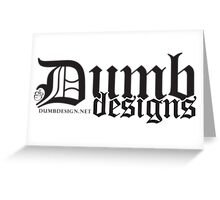 Dumb Designs Greeting Card