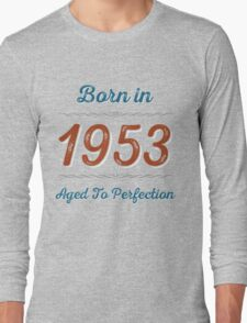 Born In 1953 Aged To Perfection Long Sleeve T-Shirt