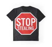 Stop Stealing Graphic T-Shirt