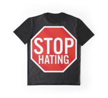 Stop Hating Graphic T-Shirt