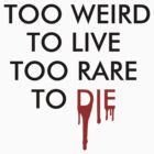 Too Weird To Live Too Rare To Die by uriRenato