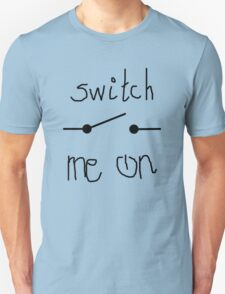 Switch Me On! T-Shirt