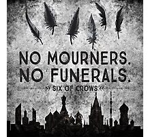 Six of Crows - No Mourners. No Funerals Photographic Print