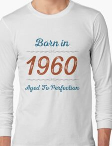 Born In 1960 Aged To Perfection Long Sleeve T-Shirt