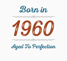 Born In 1960 Aged To Perfection Unisex T-Shirt