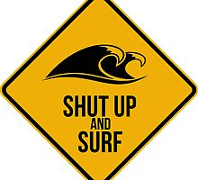 Shut up and surf. Perfect for your favourite spot. by 2monthsoff