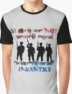 All men are NOT created equal... Some of us are INFANTRY Graphic T-Shirt