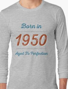 Born In 1950 Aged To Perfection Long Sleeve T-Shirt